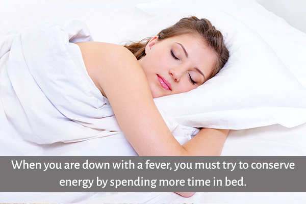 try to get some rest in order to relieve fever