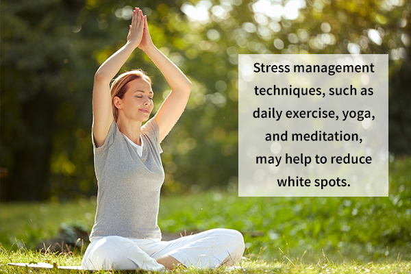 stress management may help in reducing white spots