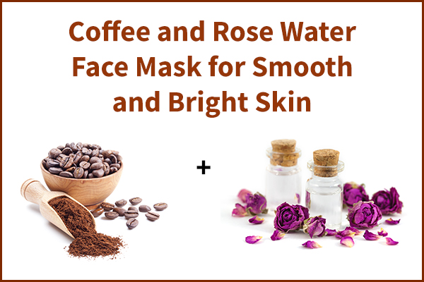coffee and rose water face mask for skin