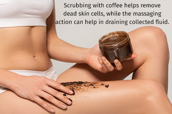 a coffee scrub can help in draining collected fluid