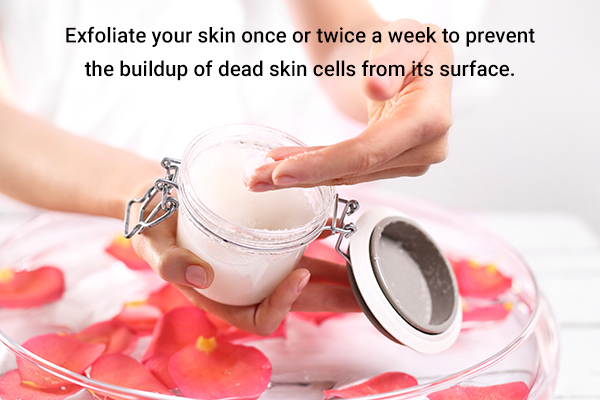 gently exfoliate your skin to remove dead skin cells
