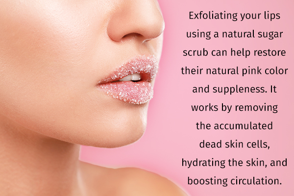 exfoliate your lips using a sugar scrub to prevent chapping